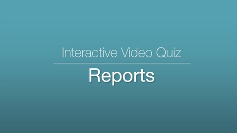 Miniatyr för inlägg Interactive Video Quiz - Reports